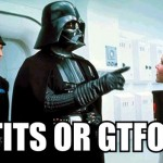 tits or get the fuck vader